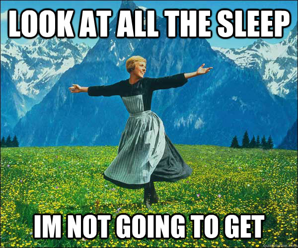 "Image is of Maria from the Sound of Music, dancing in the fields. Text says ""Look at all this sleep I'm not going to get."""