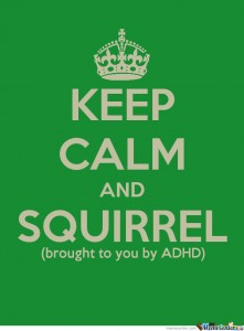 "Image description: One of those ""keep calm"" memes. The text is a deep green. There is a crown at the top, and it states ""Keep calm and SQUIRREL. Brought to you by ADHD."""
