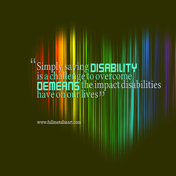 "Image description: white and light green text over a rainbow heart. The words state ""Simply stating disability is a challenge to overcome demeans the impact disabilities have on our lives."""
