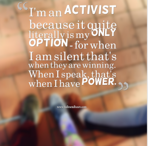"Image description: The background has the picture of three feet: one adult foot, one child foot, one adult foot. They are both standing in two states at the same time. Text reads: ""I'm an activist because it quite literally is my only option - for when I am silent they are winning. When I speak, I have power."""