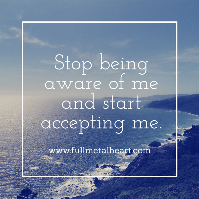 "Image: a beach-y background with the white text that reads ""Stop being aware of me and start accepting me."""