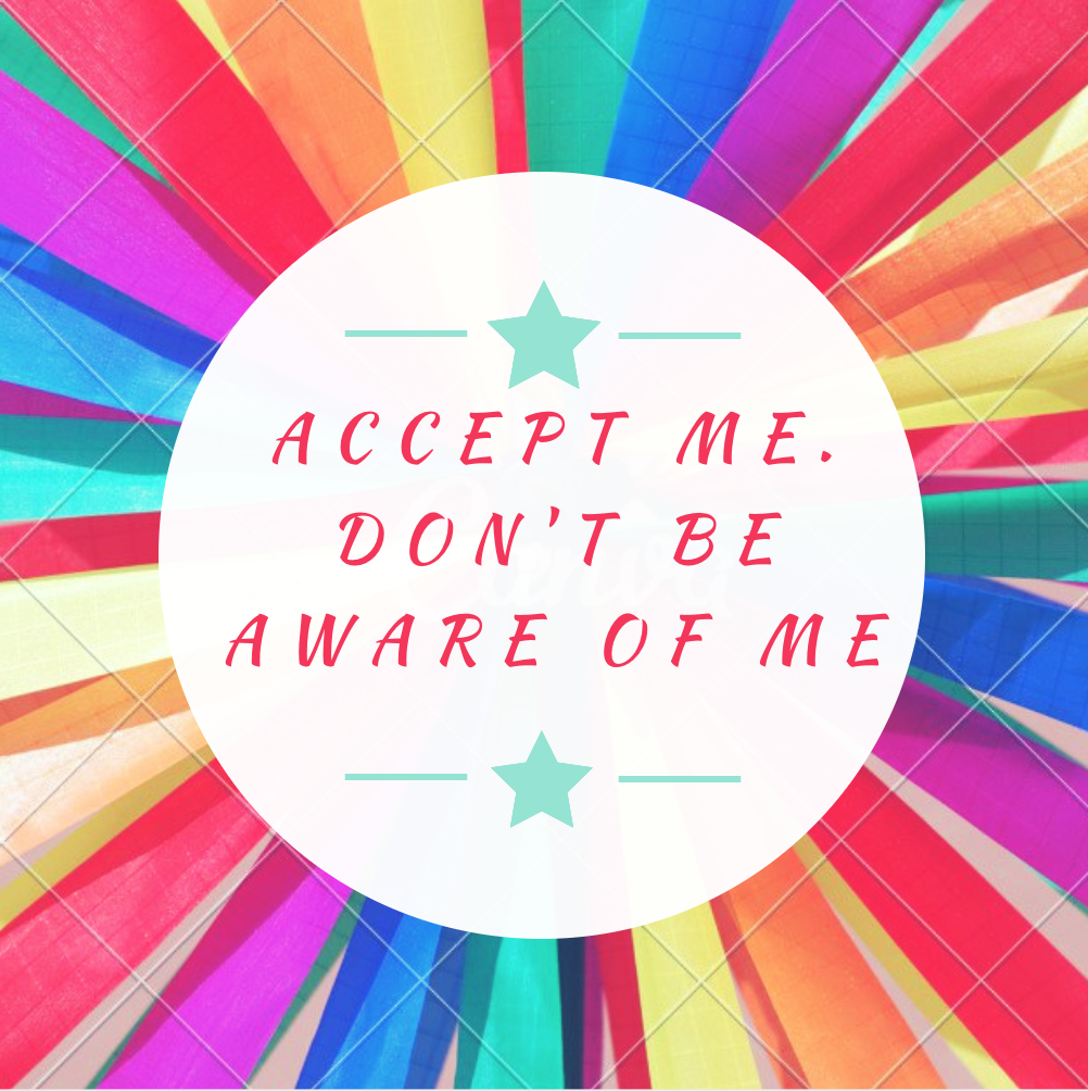 "Image: rainbow-y background with the text ""Accept me. Don't be aware of me."""